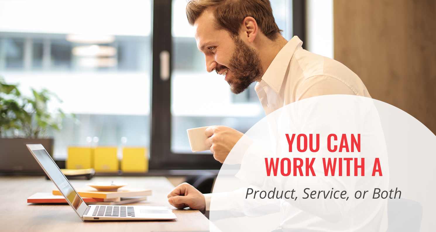 You Can Work with a Product, a Service, or Both