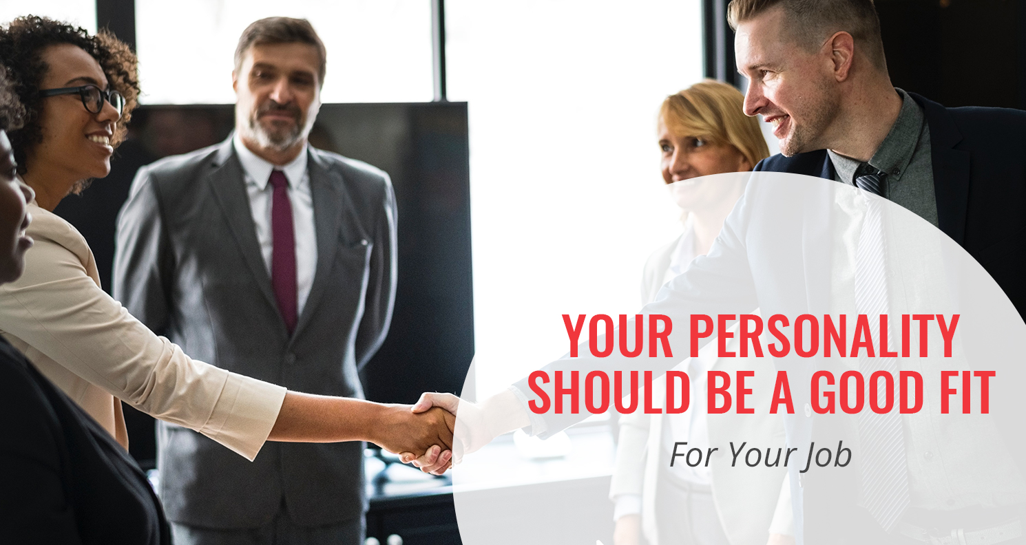 Your Personality Should Be a Good Fit for Your Job