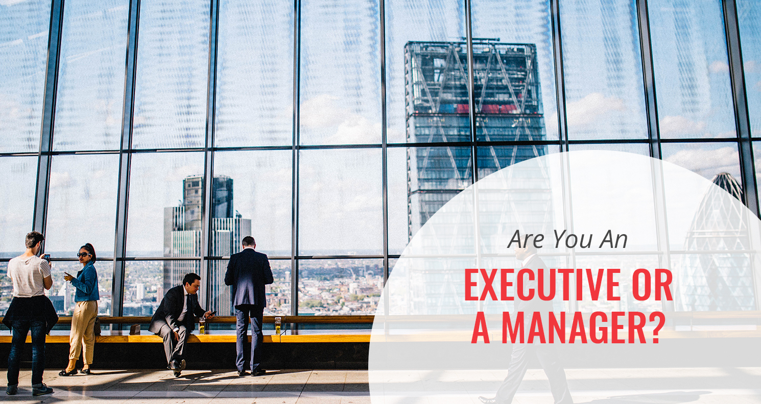 Are You an Executive or a Manager?