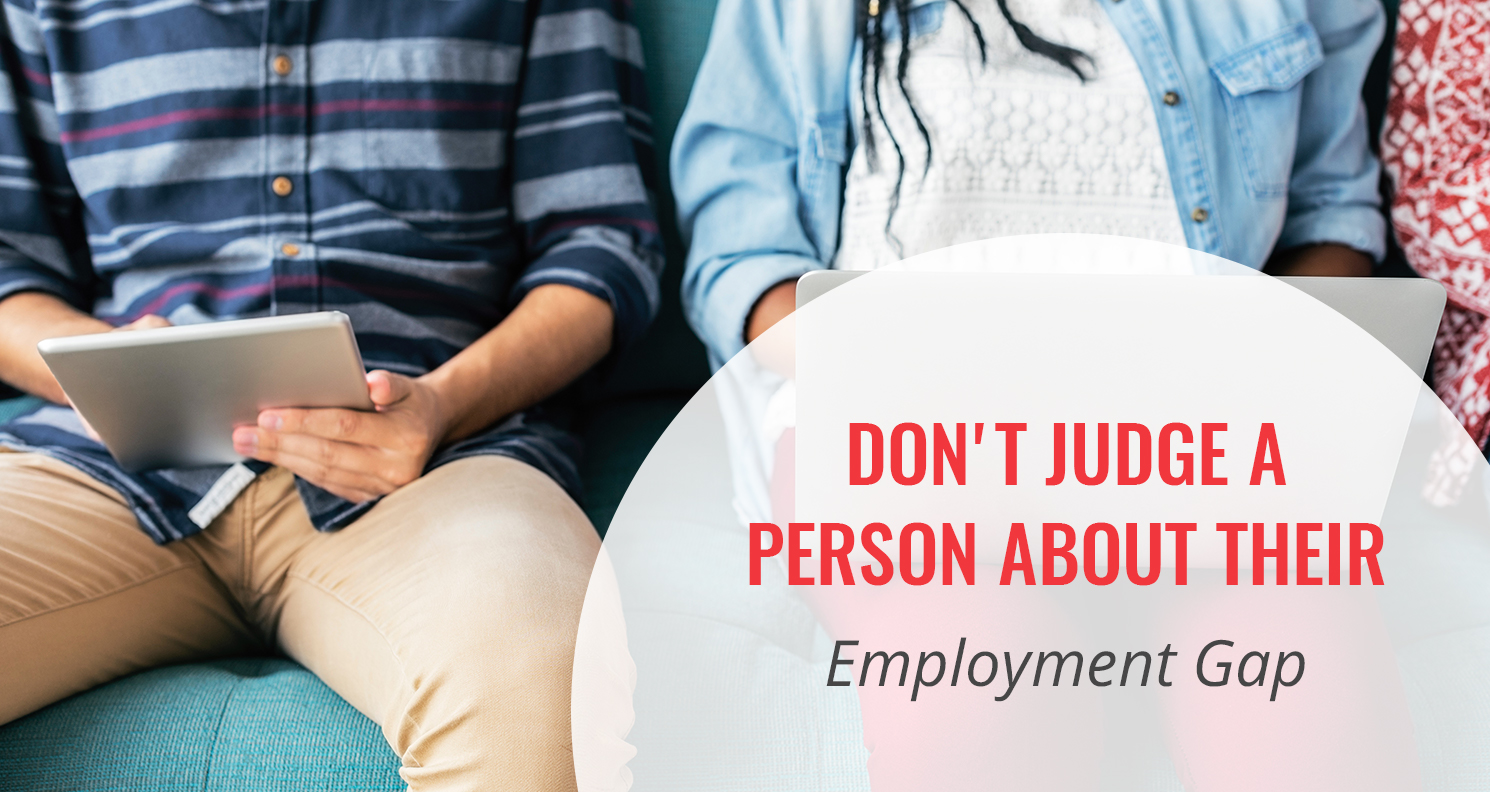 Don't Judge a Person Because of an Employment Gap