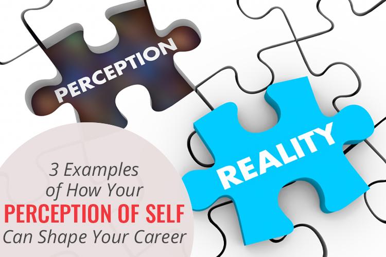 3 Examples of How Your Perception of Self Can Shape Your Career