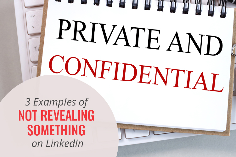 3 Examples of Not Revealing Something on LinkedIn