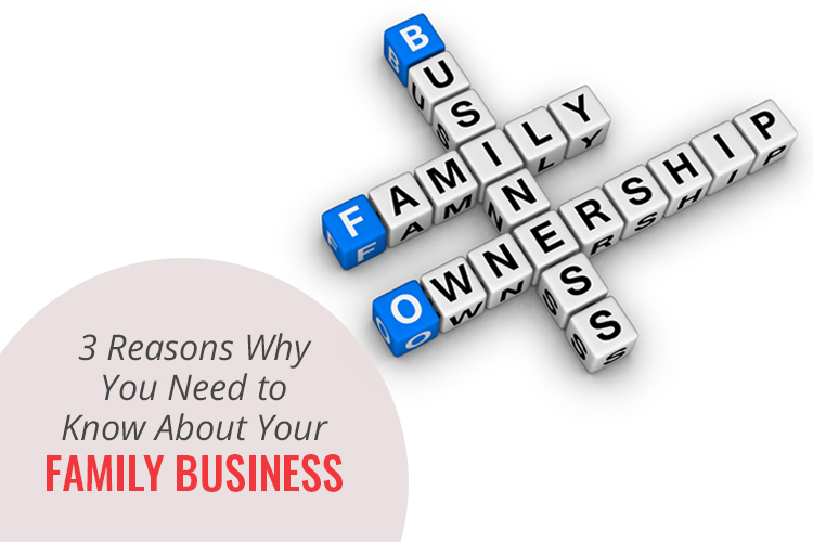 3 Reasons Why You Need to Know About Your Family Business