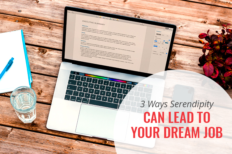 3 Ways Serendipity Can Lead to Your Dream Job - Tools for Transition