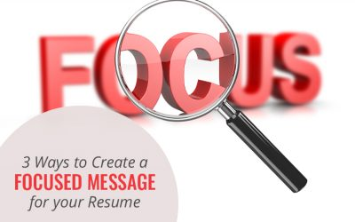 3 Ways to Create a Focused Message for your Resume