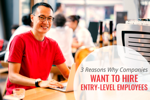 3 Reasons why companies want to hire entry-level employees