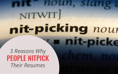 3 Reasons Why People Nitpick Their Resumes