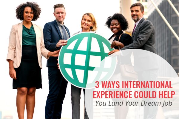 3 ways international experience could hep you land your dream job
