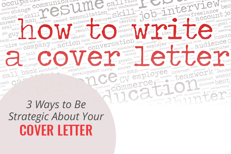 3 Ways to be Strategic about Your Cover Letter