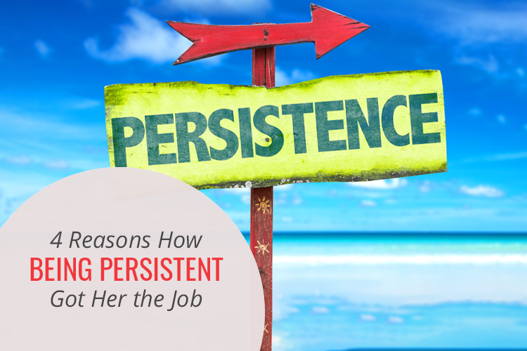 4 Reasons How Being Persistent Got Her the Job
