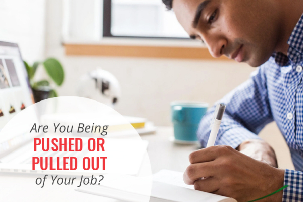 Pushed or pulled out of your job