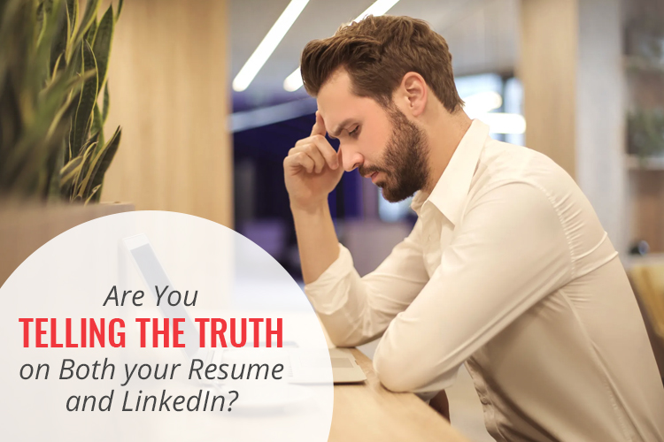 Are You Telling the Truth on Both Your Resume and LinkedIn?