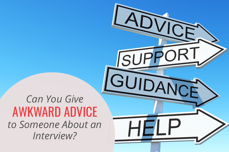 Can You Give Awkward Advice to Someone About an Interview?