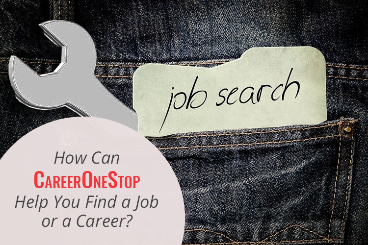 How Can CareerOneStop Help You Find a Job or a Career?
