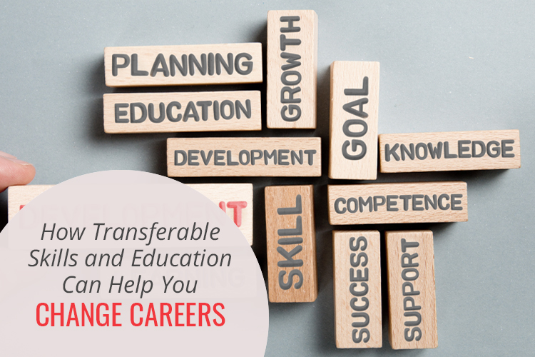 How Transferable Skills and Education Can Help You Change Careers