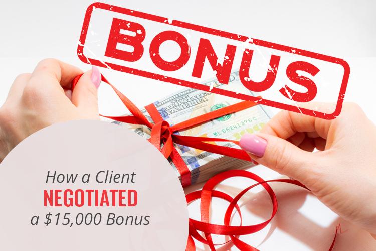 How a Client Negotiated a $15,000 Bonus