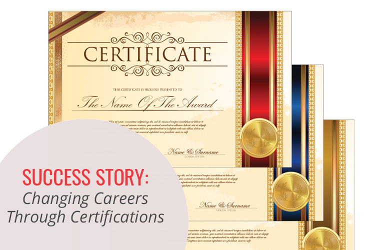 Have you considered earning some certifications as a way to change careers? Check out this success story to learn more.