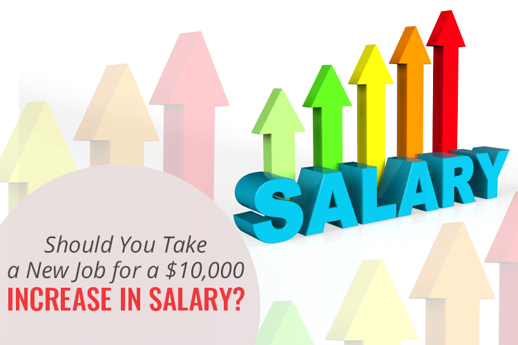 Should You Take a New Job for a $10,000 Increase in Salary?