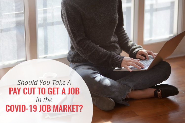 Does The COVID-19 Job Market Mean That You Have To Take a Pay Cut?
