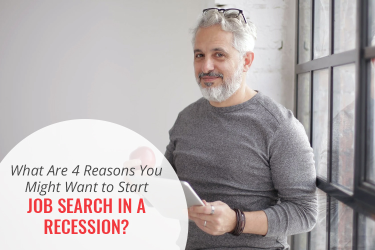 What Are 4 Reasons You Might Want to Start a Job Search in a Recession?