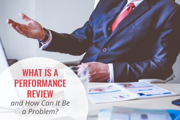 What is a performance review and how can it be a problem?
