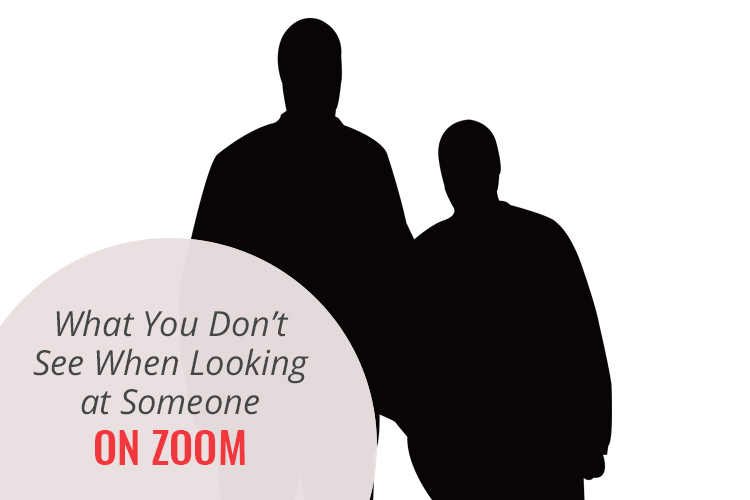What You Don't See When Looking at Someone on Zoom